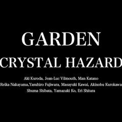 GARDEN -CRYSTAL HAZARD-